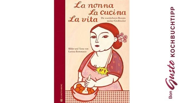 BonGusto Kochbuchtipp: La nonna, La cucina, La vita