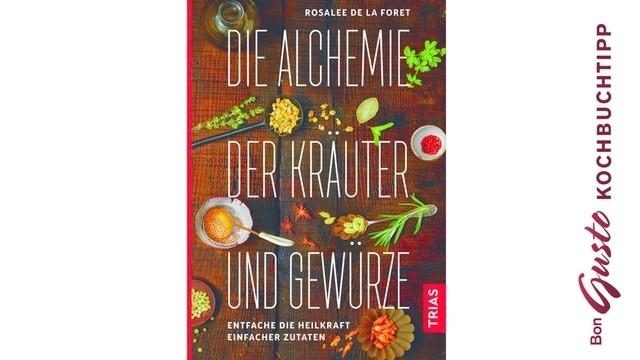 BonGusto Kochbuchtipp: Die Alchemie der Kräuter und Gewürze