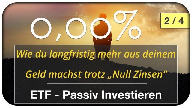 Wie du mehr aus deinem Geld machst trotz Null Zinsen - ETF passiv investieren 2/4