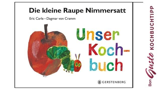 BonGusto Kochbuchtipp: Die kleine Raupe Nimmersatt